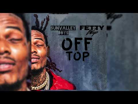 SunValley Boys Ft Fetty Wap - Off Top (From The D To The A Remix)