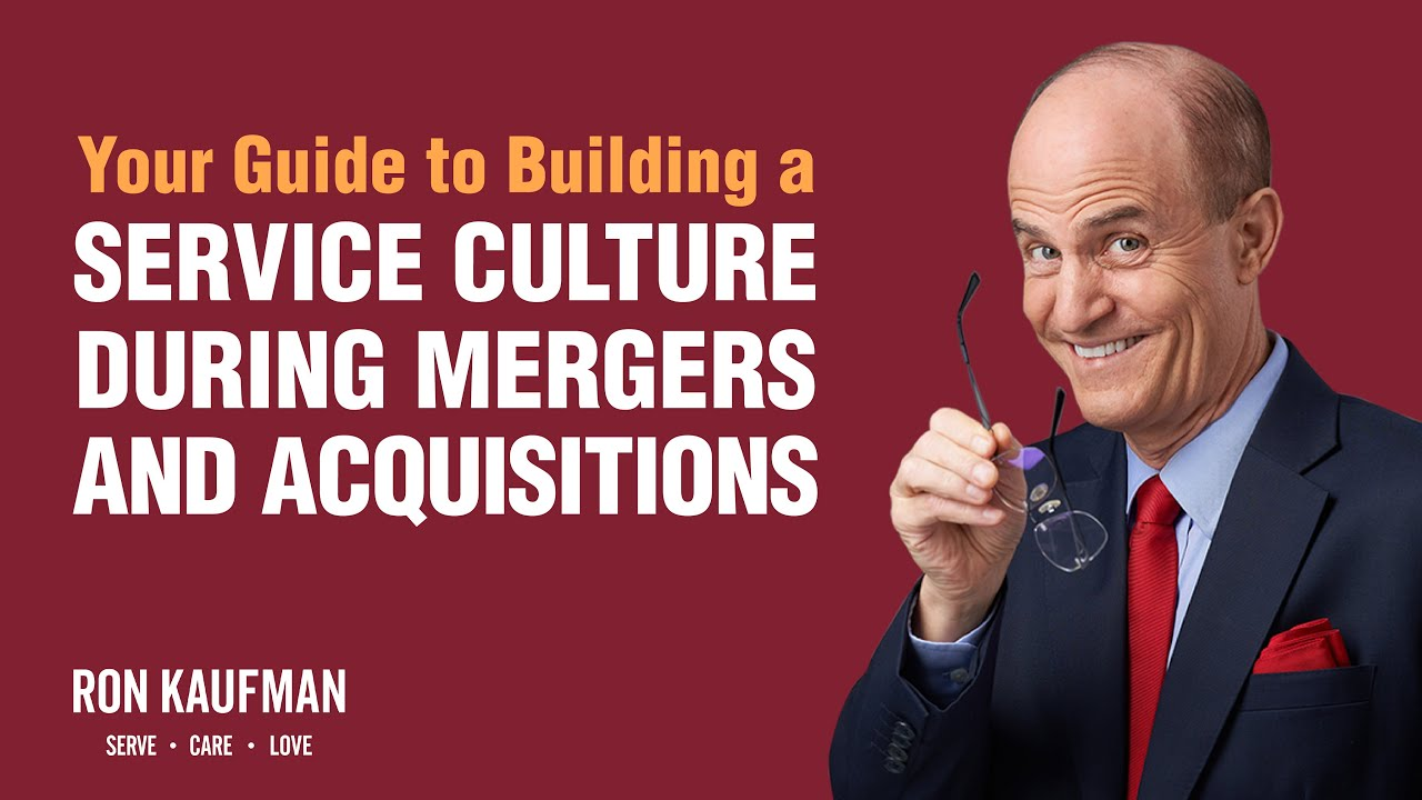 how to build culture of service excellence during mergers