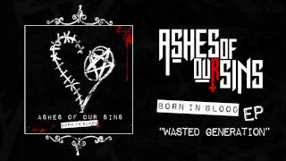 Скачать Ashes Of Our Sins Wasted Generation Single Version