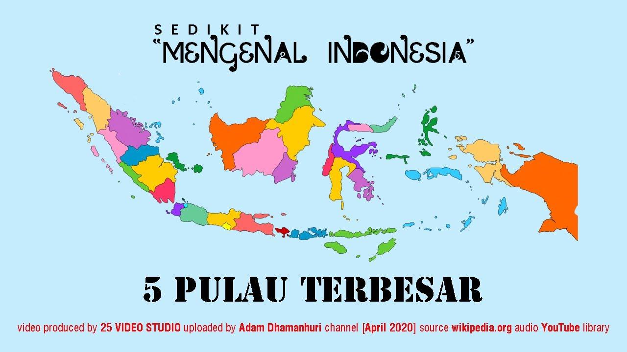 Sedikit Mengenal Indonesia 5 Pulau Terbesar Youtube