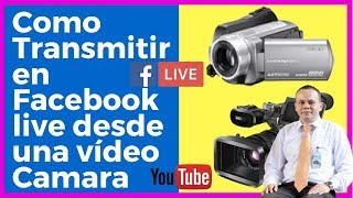 Como Transmitir en Facebook live desde una vídeo Camara