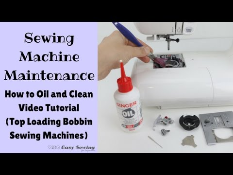 Sewing Machine Maintenance How to Oil and Clean Top Loading Bobbin Adorable How To Oil A Sewing Machine