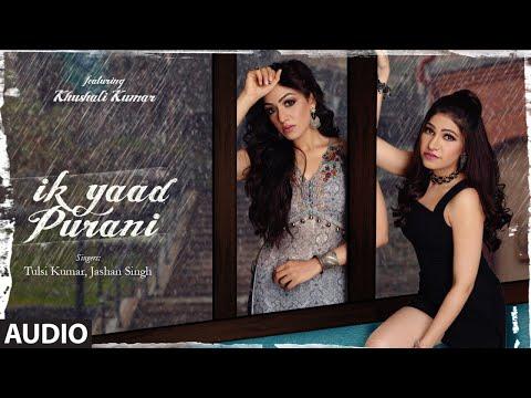 Ik Yaad Purani Full Audio Song Feat. Khushali Kumar | Tulsi Kumar, Jashan Singh | Shaarib Toshi