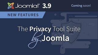 Coming soon... The Privacy Tool Suite by Joomla