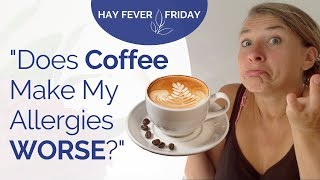 """Coffee & Allergies - """"Does Drinking Coffee Worsen My Hay Fever, Pollen or Ragweed Allergy?"""""""