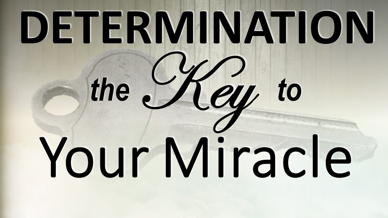 determination the key to your miracle youtube