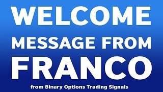 Binary Options Trading Signals - Franco's welcome message