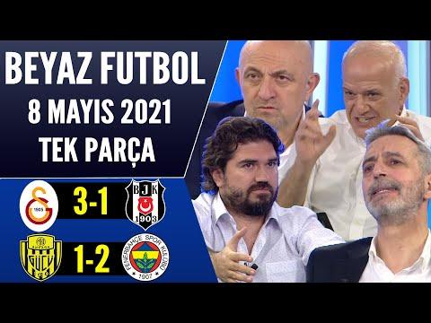Beyaz Futbol 8 Mayıs 2021 Tek Parça (Galatasaray 3-1 Beşiktaş / Ankaragücü 1-2 Fenerbahçe)