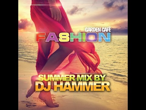 Fashion Garden Cafe Summer 2016 mixed by Hammer