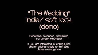 """The Wedding"" DEMO - indie/soft rock"