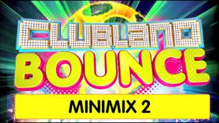 Clubland Bounce - Minimix 2 - 4CD Album Out Now!