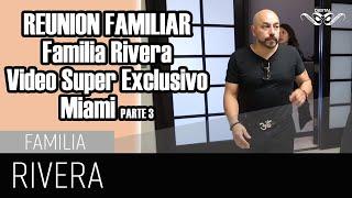 REUNION FAMILIAR Familia Rivera Video Super Exclusivo Miami PARTE 3
