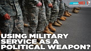 The Left Makes Military Service a Political Weapon - What's Next? Ep. 28 -ACLJ
