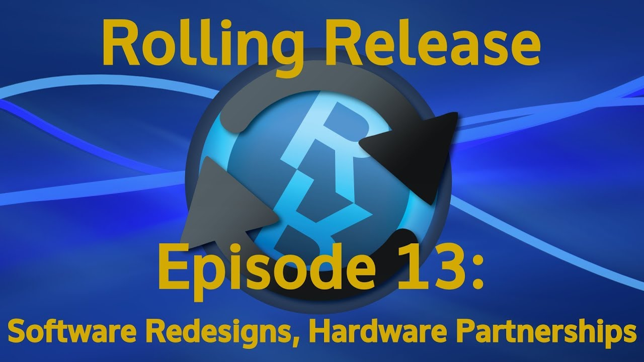 Software Redesigns, Hardware Updates - Rolling Release #13