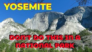 Don't Ever Do This in a National Park!!  Yosemite National Park