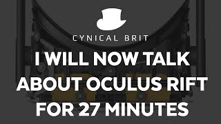 I will now talk about Oculus Rift for 27 minutes