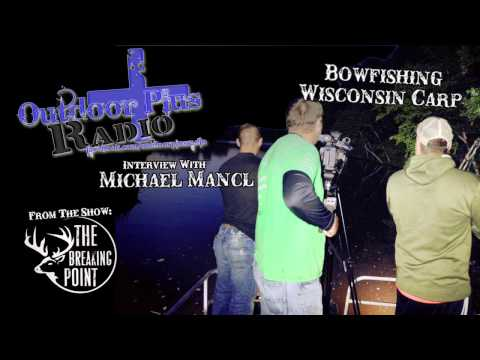 Outdoor Plus+ Radio Carp Bowfishing Interview with Michael Mancl from The Breaking Point