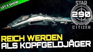 STAR CITIZEN 3.4 [Let's Show] #290 ⭐ REICH werden als KOPFGELDJÄGER | Gameplay Deutsch/German