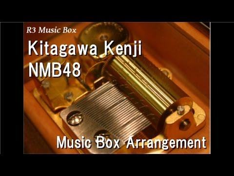 Kitagawa Kenji/NMB48 [Music Box]