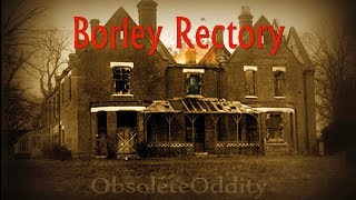 Borley Rectory - The Most Haunted House in England - Oddie