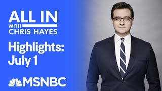 Watch All In With Chris Hayes Highlights: July 1 | MSNBC