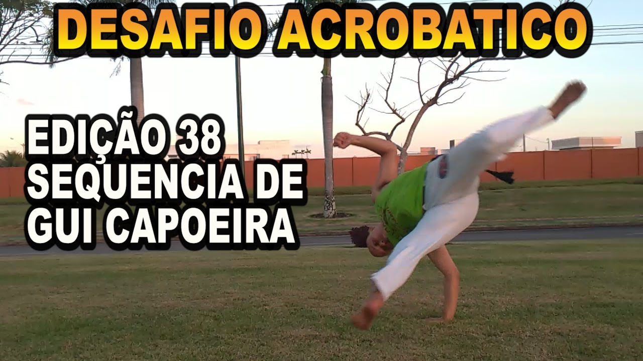 Desafio Acrobático #38 CONCLUSÃO - (Sequência do GUI CAPOEIRA)