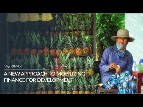 A New Approach to Mobilizing Finance for Development Webinar