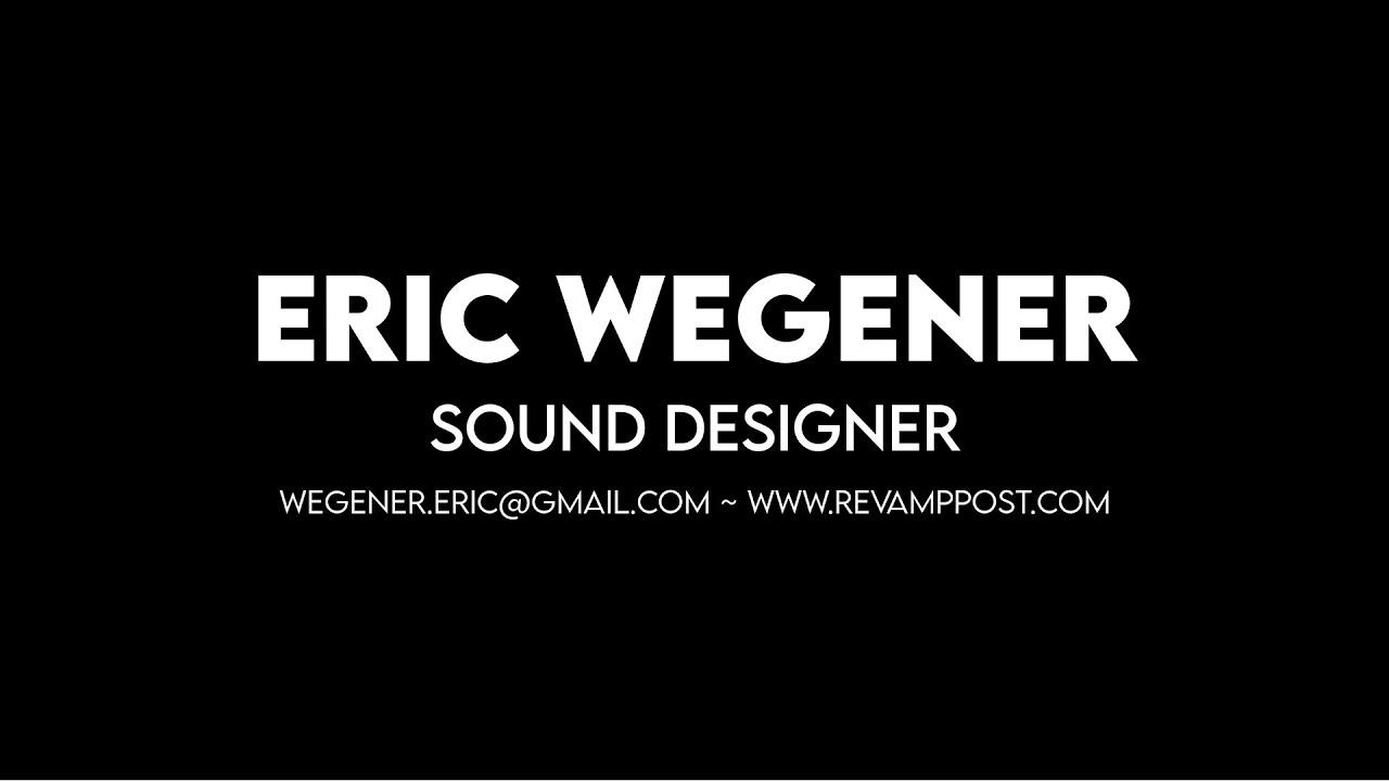 Eric Wegener - Sound Design Reel 2020
