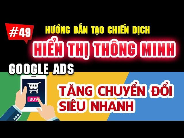 [Tùng Lê Ads] Hướng dẫn tạo chiến dịch hiển thị thông minh, hiển thị chuẩn Google Ads 2021