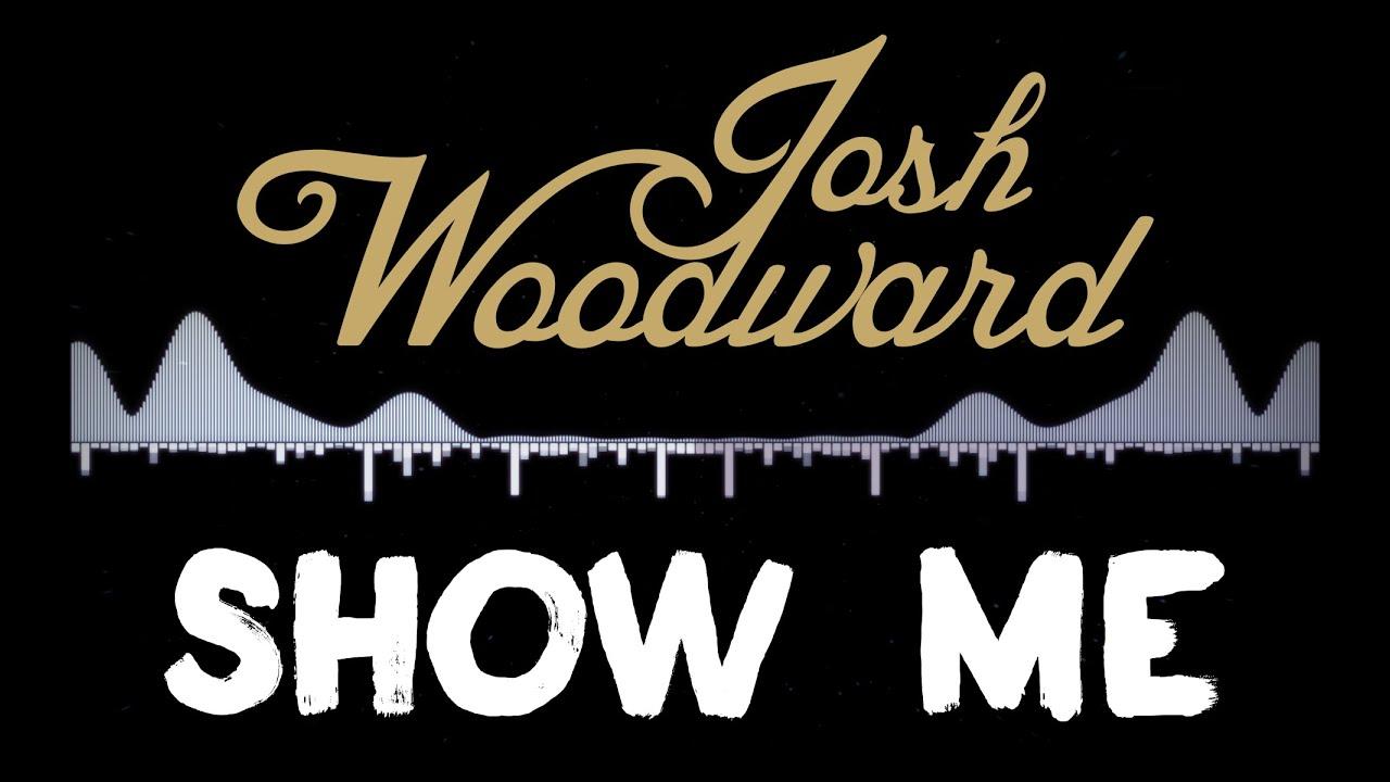 "Josh Woodward ""Show Me"" ficial Lyric Video"