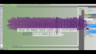 how i make gifs | photoshop cs5 portable & kmplayer