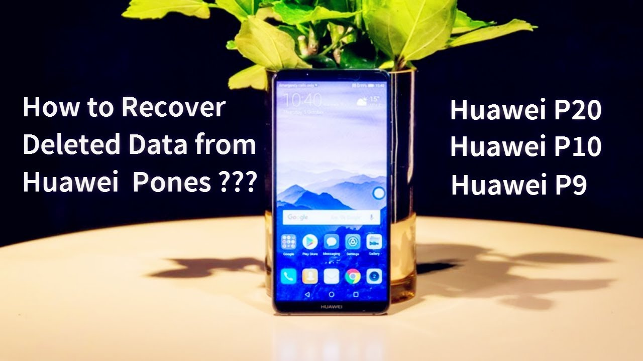How to Recover Deleted Data from Huawei Mate X/P20/P20 Pro
