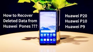 How to Recover Deleted Data from Huawei P20/P20 Pro