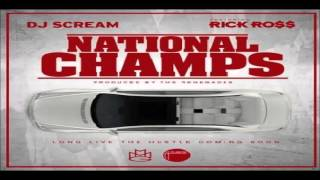 DJ Scream ft. Rick Ross - National Champs (Long Live The Hustle)