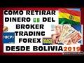 Retirar Dinero del BROKER - Tutorial COMO retirar mis ganancias del TRADING FOREX BOLIVIA 2019