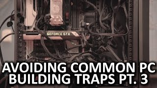 Avoiding Common PC Building Traps - Episode 3