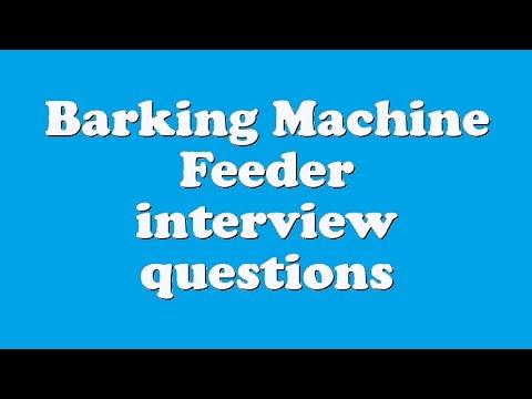 Barking Machine Feeder interview questions