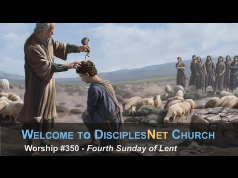DisciplesNet Worship #350, Lent 4, (Shaw, 03.26.2017)