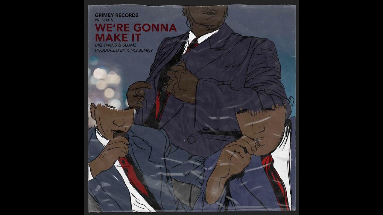 Big Twins & Slumz - We're Gonna Make It (prod. by King Benny)