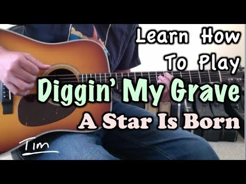 Diggin' My Grave Bradley Cooper, Lady Gaga A Star Is Born Guitar Lesson, Chords, Tutorial