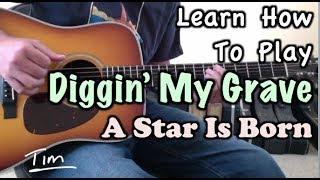 Diggin' My Grave Bradley Cooper, Lady Gaga A Star Is Born Guitar Lesson, Chords, Tutorial