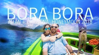 BORA BORA w/ Allan + Christina (Honeymoon 2018) French Polynesia