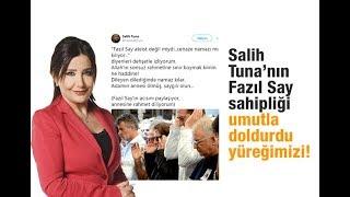 Sevilay Yılman : Salih Tuna'nın Fazıl Say sahipliği umutla doldurdu yüreğimizi!