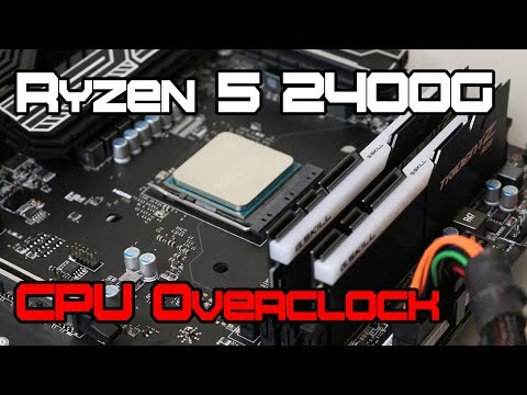 CPU Overclocking The Ryzen 5 2400G