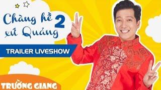 trailer liveshow truong giang chang he xu quang 2 - ve que