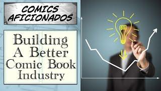 Comics Aficionados: Innovations For A Better Comic Industry