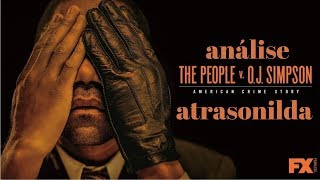 AMERICAN CRIME STORY: THE PEOPLE VS O.J SIMPSON (2016) | Análise atrasonilda!