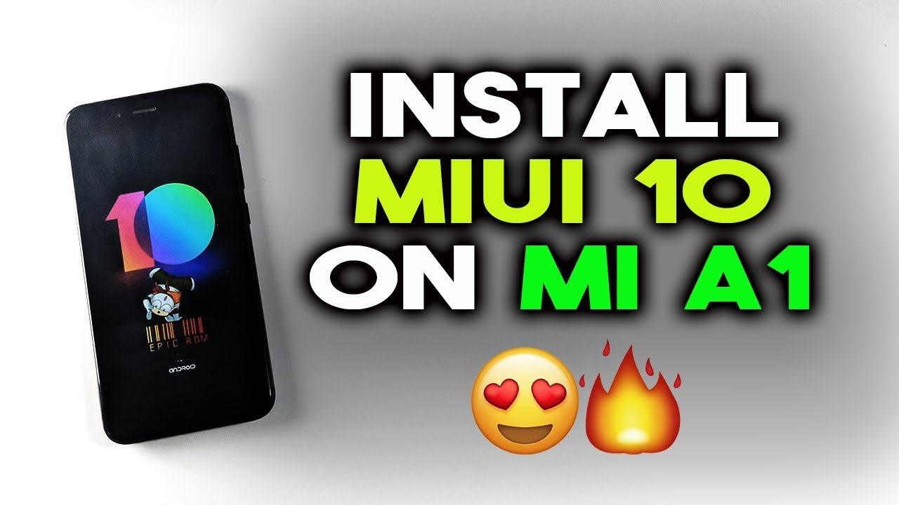 How to INSTALL MIUI 10 on MI A1 Phone – Working Guide 2018