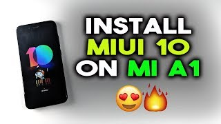 How to INSTALL MIUI 10 on MI A1 Phone - Working Guide 2018