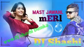 Mast jawani teri mujhko pagal kar gai re || New  Khortha  Song || Dj Shashi Remix Dhanywad